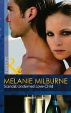 Scandal: Unclaimed Love-Child (Mills & Boon Modern) ebook by Melanie Milburne