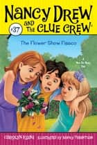 The Flower Show Fiasco ebook by Carolyn Keene, Macky Pamintuan