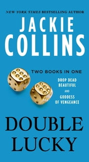 Double Lucky - Two Books in One: Drop Dead Beautiful and Goddess of Vengeance ebook by Jackie Collins