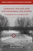 Germany, Poland and Postmemorial Relations ebook by K. Kopp,J. Nizynska