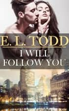 I Will Follow You (Forever and Ever #17) ebook by E. L. Todd