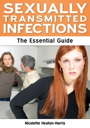 Sexually Transmitted Infections: The Essential Guide ebook by Nicolette Heaton-Harris