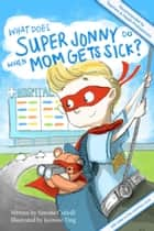 What Does Super Jonny Do When Mom Gets Sick? ebooks by Simone Colwill