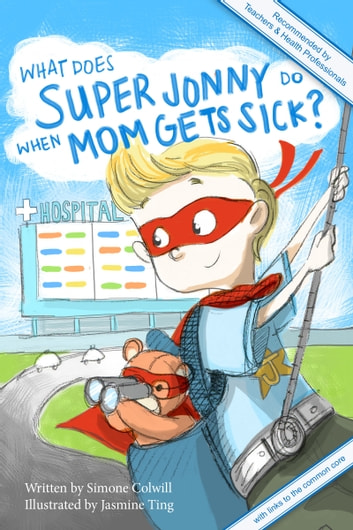 What Does Super Jonny Do When Mom Gets Sick? ebook by Simone Colwill