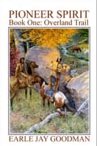 Pioneer Spirit: Book One: Overland Trail ebook by Earle Jay Goodman