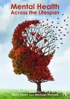 Mental Health Across the Lifespan ebook by Mary Steen,Michael Thomas