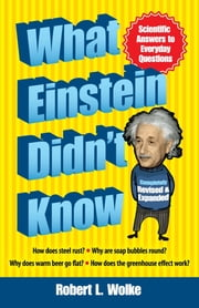 What Einstein Didn't Know - Scientific Answers to Everyday Questions ebook by Robert L. Wolke