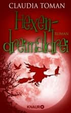 Hexendreimaldrei - Roman ebook by Claudia Toman