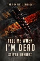 Box Set: Tell Me When I'm Dead: The Complete Trilogy ebook by Steven Ramirez