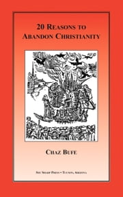 20 Reasons to Abandon Christianity ebook by Chaz Bufe