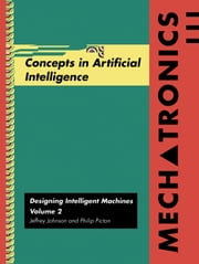 Mechatronics Volume 2: Concepts in Artifical Intelligence ebook by Johnson, Jeffrey