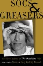 Socs and Greasers - Behind The Scenes of The Outsiders from Rob Lowe's Stories I Only Tell My Friends ebook by Rob Lowe