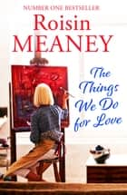 The Things We Do For Love ebook by Roisin Meaney