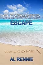 Clearwater Escape ebook door Al Rennie