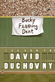 Bucky F*cking Dent - A Novel ebook by David Duchovny