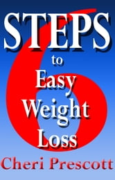 6 Steps To Easy Weight Loss ebook by Cheri Prescott