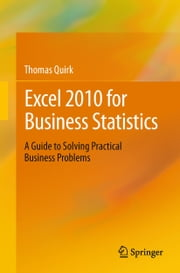 Excel 2010 for Business Statistics - A Guide to Solving Practical Business Problems ebook by Thomas J Quirk
