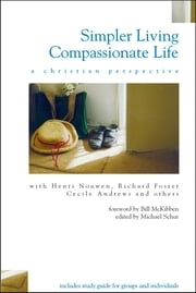 Simpler Living, Compassionate Life - A Christian Perspective ebook by Bill McKibben,Michael Schut