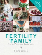 Fertility to Family: IVF Support - Over 60 Recipes, Menu Planners and Essential Advice ebook by Emma Cannon