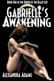 Gabrielle's Awakening ebook by Alexandra Adams