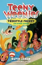 Teeny Weenies: Freestyle Frenzy - And Other Stories ebook by David Lubar, Bill Mayer