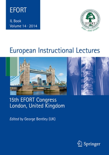 European Instructional Lectures - Volume 14, 2014, 15th EFORT Congress, London, United Kingdom ebook by