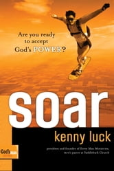 Soar - Are You Ready to Accept God's Power? ebook by Kenny Luck