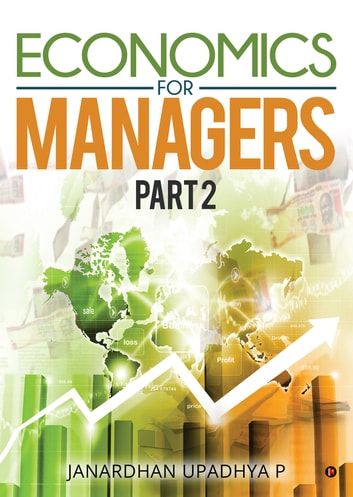Economics for Managers-Part 2 - Textbook for Macro and Indian Economics ebook by Janardhan Upadhya P