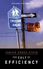 The Cult of Efficiency - Revised Edition eBook by Janice Gross Stein