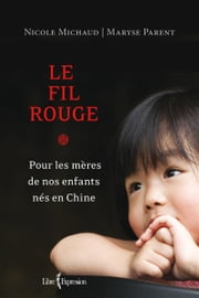 Le fil rouge - Pour les mères de nos enfants en Chine ebook by Nicole Michaud, Maryse Parent