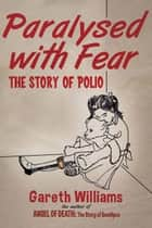 Paralysed with Fear - The Story of Polio ebook by Gareth Williams