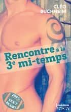 Rencontre à la 3ème mi-temps eBook by Cléo Buchheim