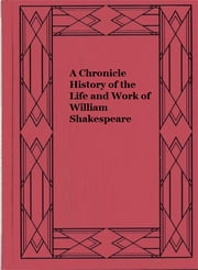 A Chronicle History of the Life and Work of William Shakespeare ebook by Frederick Gard Fleay
