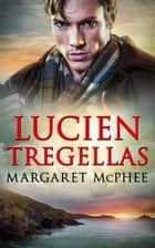 Lucien Tregellas (Mills & Boon Historical) (The Cornwall Collection) ebook by Margaret McPhee
