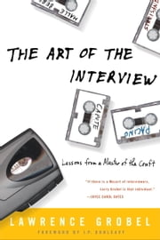 The Art of the Interview - Lessons from a Master of the Craft ebook by Lawrence Grobel
