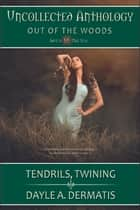 Tendrils, Twining ebook by Dayle A. Dermatis