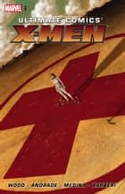 Ultimate Comics X-Men by Brian Wood Vol. 1 ebook by Brian Wood, Nathan Edmondson, Filipe Andrade