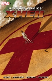 Ultimate Comics X-Men by Brian Wood Vol. 1 ebook by Brian Wood,Nathan Edmondson,Filipe Andrade