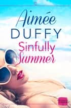Sinfully Summer: A feel good sexy summer romance ebook by Aimee Duffy