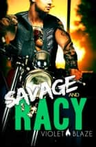 Savage and Racy - A Motorcycle Club Romance ebook by Violet Blaze, C.M. Stunich