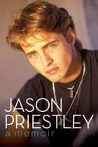 Jason Priestley - A Memoir eBook by Jason Priestley
