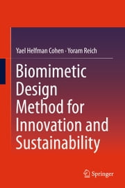 Biomimetic Design Method for Innovation and Sustainability ebook by Yael Helfman Cohen,Yoram Reich