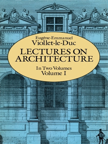 Lectures on Architecture, Volume I ebook by Eugene-Emmanuel Viollet-le-Duc
