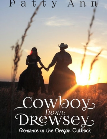 Cowboy from Drewsey ~Return to Romance~ An Oregon Outback Adventure ebook by Patty Ann