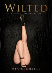 Wilted (Kylie & Nikolas) - Rose of Thorne ebook by Mia Michelle