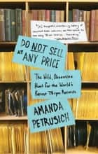 Do Not Sell At Any Price - The Wild, Obsessive Hunt for the World's Rarest 78rpm Records ebook by Amanda Petrusich