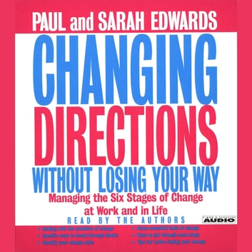 Changing Directions Without Losing Your Way - Manging the Six Stages of Change at Work and in Life audiobook by Paul Edwards,Sarah Edwards