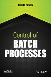 Control of Batch Processes ebook by Cecil L. Smith