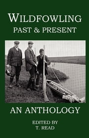 Wildfowling Past & Present - An Anthology ebook by Tony Read