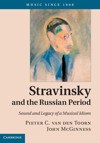 Stravinsky and the Russian Period - Sound and Legacy of a Musical Idiom ebook by Pieter C. van den Toorn,John McGinness